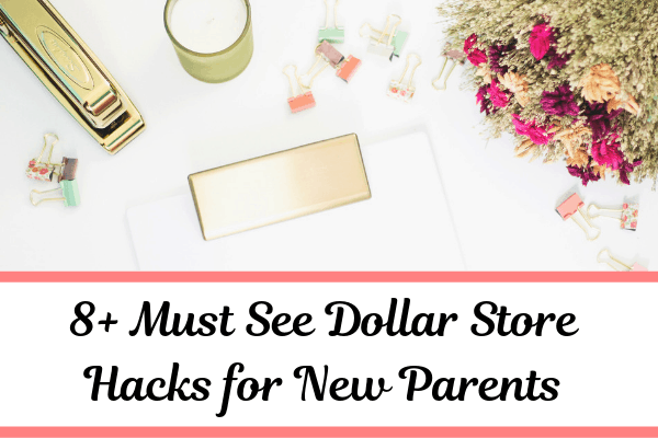 8+ Must See Dollar Store Hacks for New Parents