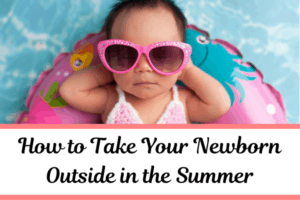 How to Take Your newborn Outside in the Summer
